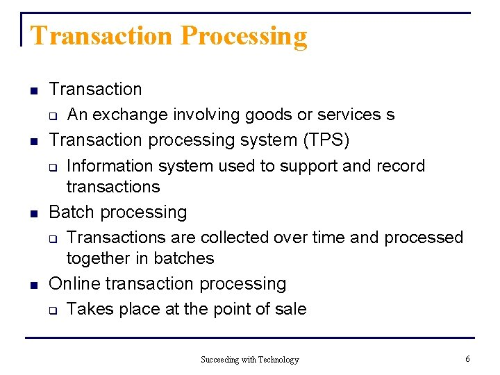 Transaction Processing n n Transaction q An exchange involving goods or services s Transaction