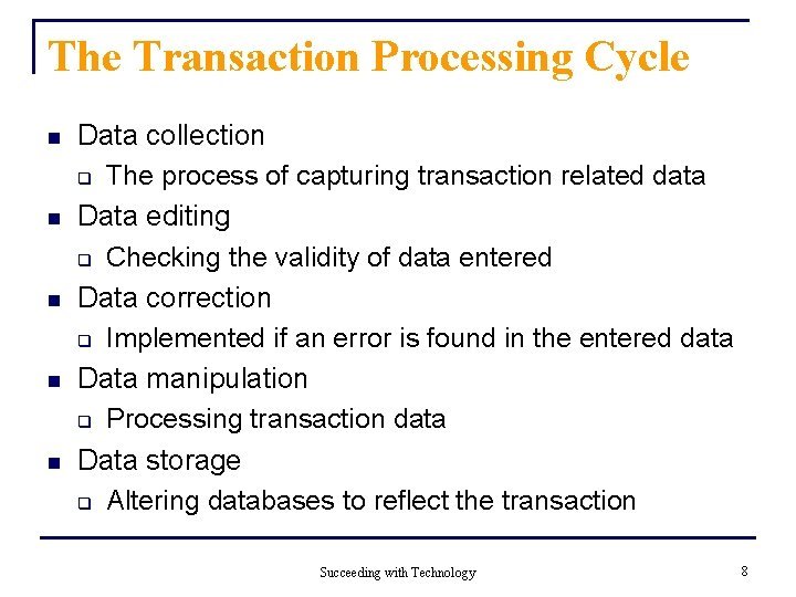 The Transaction Processing Cycle n n n Data collection q The process of capturing