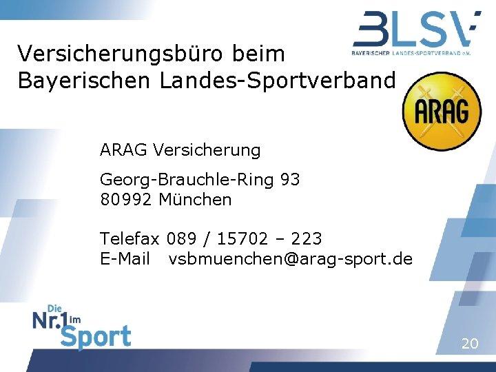 Versicherungsbüro beim Bayerischen Landes-Sportverband ARAG Versicherung Georg-Brauchle-Ring 93 80992 München Telefax 089 / 15702