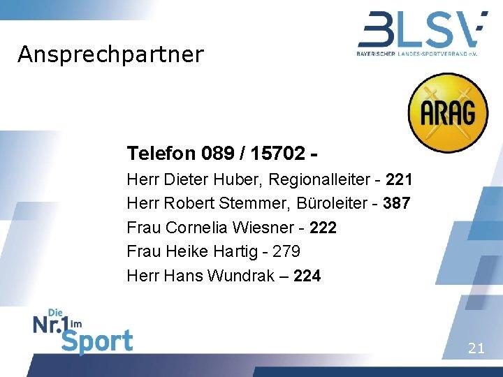 Ansprechpartner Telefon 089 / 15702 Herr Dieter Huber, Regionalleiter - 221 Herr Robert Stemmer,
