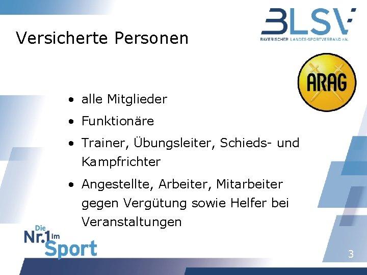 Versicherte Personen • alle Mitglieder • Funktionäre • Trainer, Übungsleiter, Schieds- und Kampfrichter •