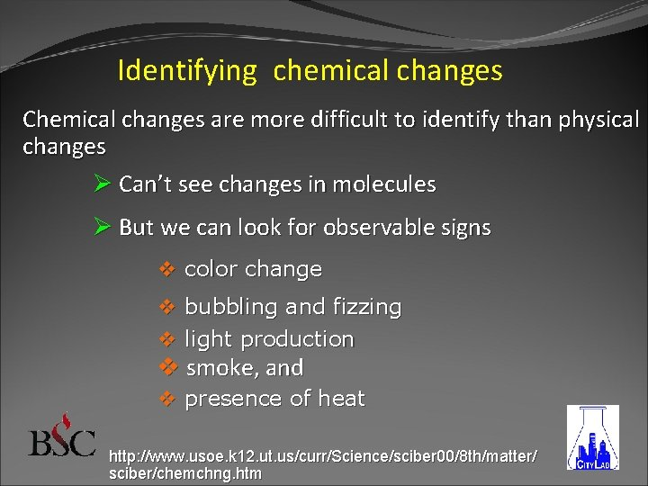 Identifying chemical changes Chemical changes are more difficult to identify than physical changes Ø