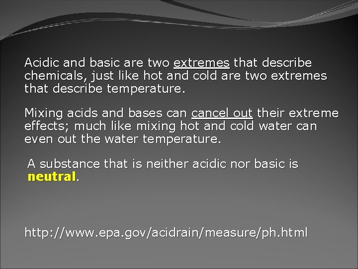 Acidic and basic are two extremes that describe chemicals, just like hot and cold