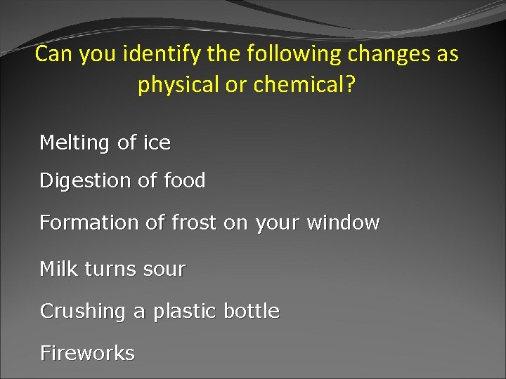Can you identify the following changes as physical or chemical? Melting of ice Digestion