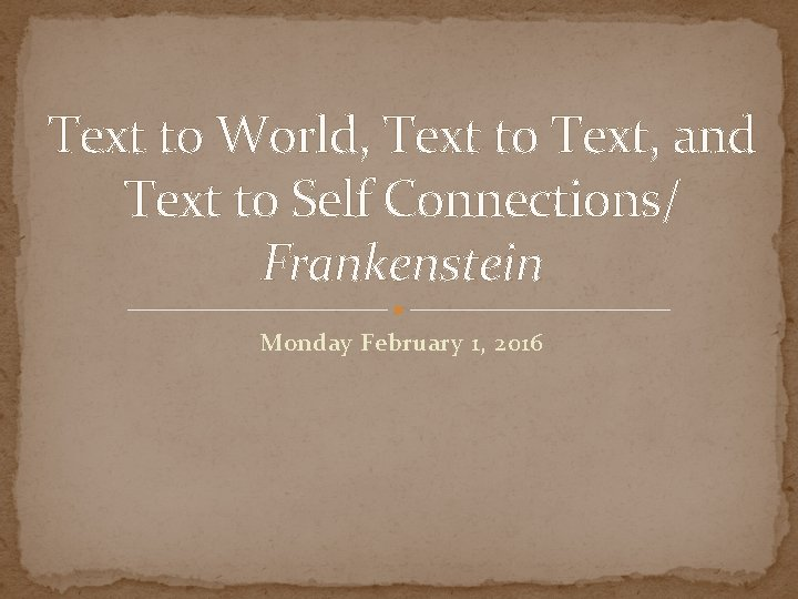 Text to World, Text to Text, and Text to Self Connections/ Frankenstein Monday February