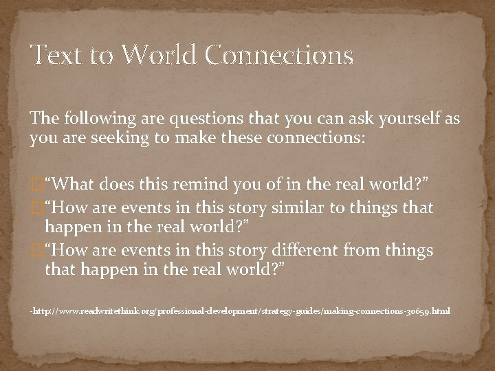 Text to World Connections The following are questions that you can ask yourself as