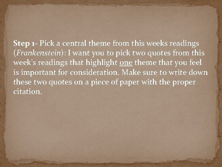 Step 1 - Pick a central theme from this weeks readings (Frankenstein): I want
