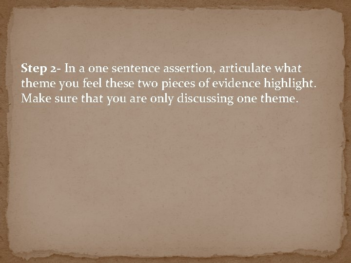 Step 2 - In a one sentence assertion, articulate what theme you feel these