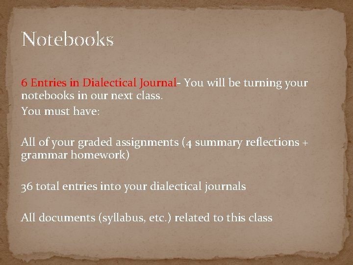 Notebooks 6 Entries in Dialectical Journal- You will be turning your notebooks in our