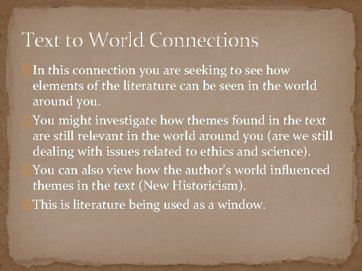 Text to World Connections �In this connection you are seeking to see how elements