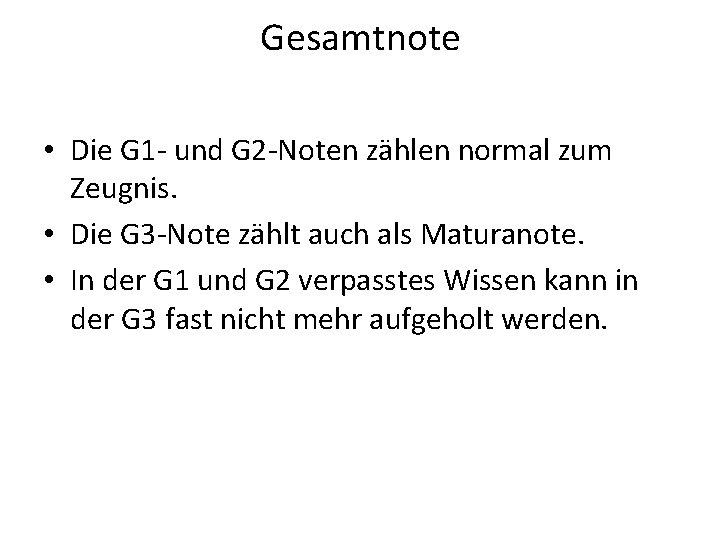 Gesamtnote • Die G 1 - und G 2 -Noten zählen normal zum Zeugnis.