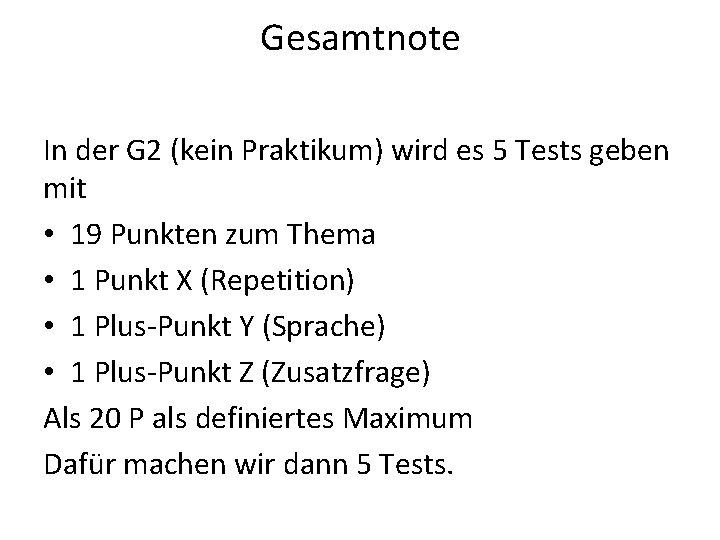 Gesamtnote In der G 2 (kein Praktikum) wird es 5 Tests geben mit •