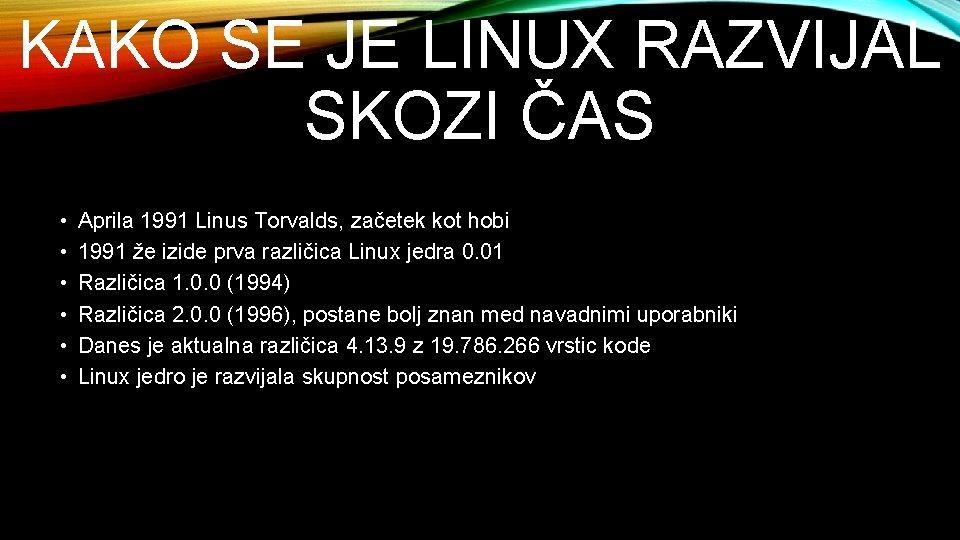 KAKO SE JE LINUX RAZVIJAL SKOZI ČAS • • • Aprila 1991 Linus Torvalds,
