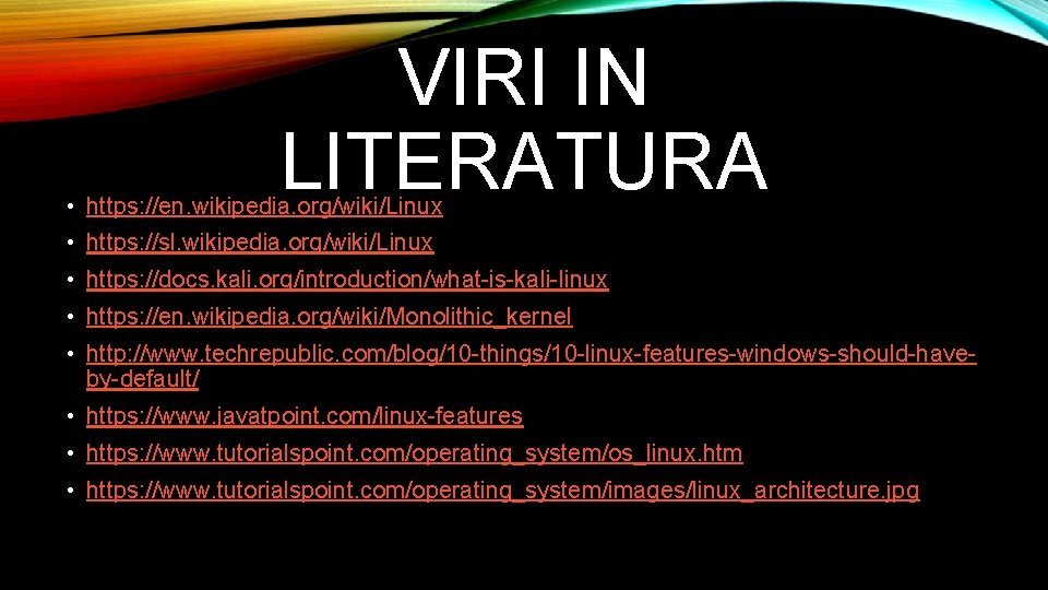 VIRI IN LITERATURA • https: //en. wikipedia. org/wiki/Linux • https: //sl. wikipedia. org/wiki/Linux •
