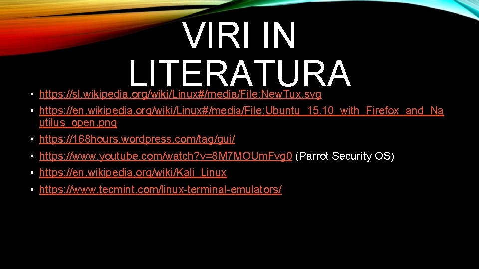VIRI IN LITERATURA • https: //sl. wikipedia. org/wiki/Linux#/media/File: New. Tux. svg • https: //en.