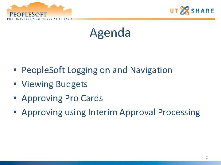 Agenda • • People. Soft Logging on and Navigation Viewing Budgets Approving Pro Cards