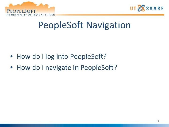 People. Soft Navigation • How do I log into People. Soft? • How do