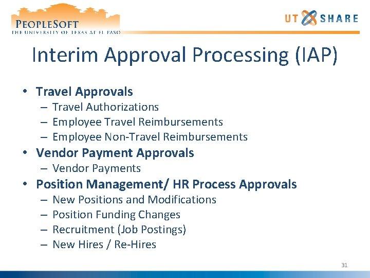 Interim Approval Processing (IAP) • Travel Approvals – Travel Authorizations – Employee Travel Reimbursements