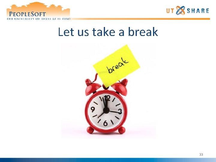 Let us take a break 33