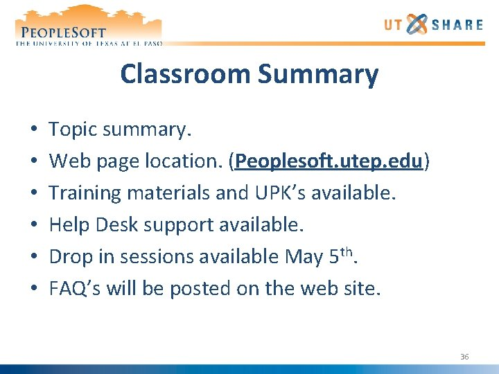 Classroom Summary • • • Topic summary. Web page location. (Peoplesoft. utep. edu) Training