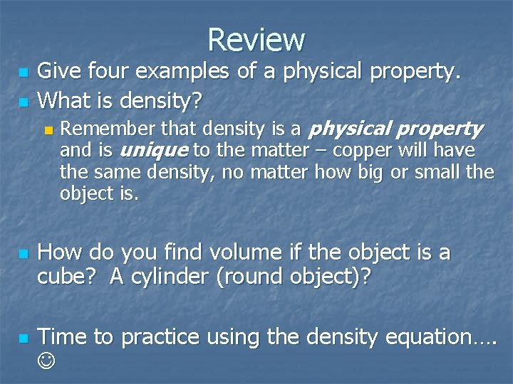 Review n n Give four examples of a physical property. What is density? n