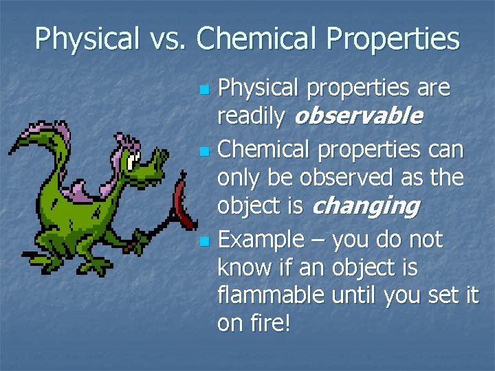 Physical vs. Chemical Properties Physical properties are readily observable n Chemical properties can only
