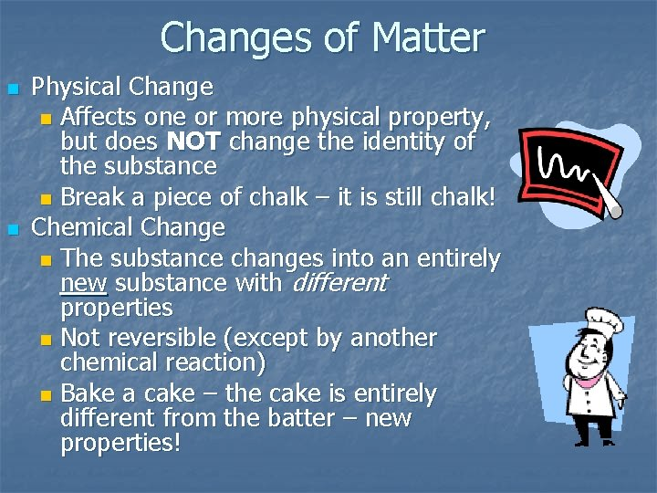Changes of Matter n n Physical Change n Affects one or more physical property,