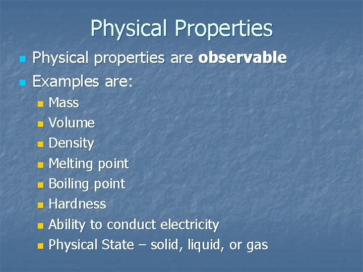 Physical Properties n n Physical properties are observable Examples are: Mass n Volume n