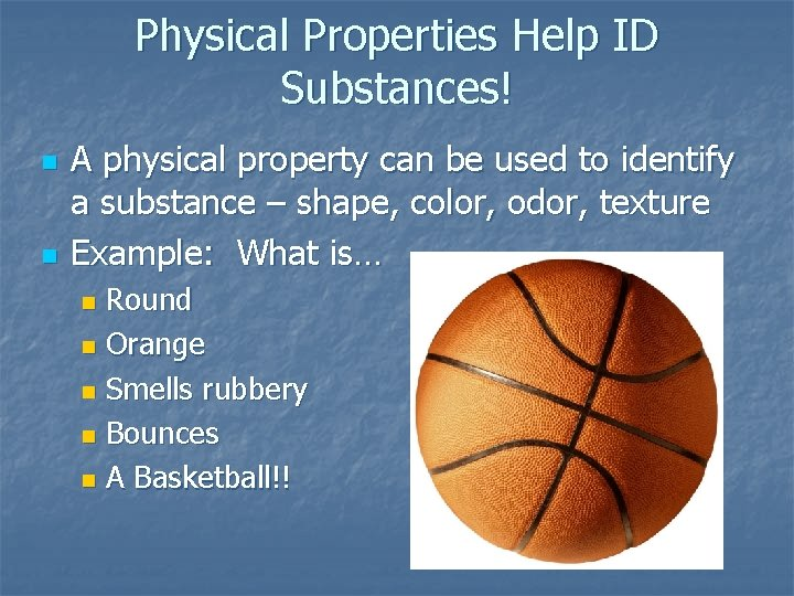 Physical Properties Help ID Substances! n n A physical property can be used to