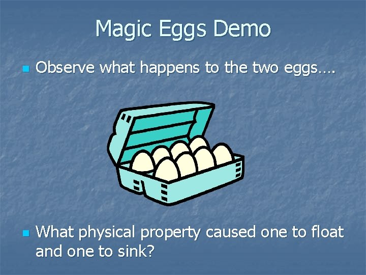 Magic Eggs Demo n n Observe what happens to the two eggs…. What physical