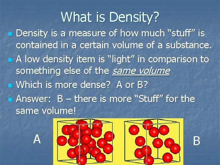 """What is Density? n n Density is a measure of how much """"stuff"""" is"""