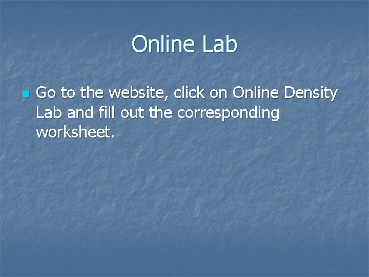 Online Lab n Go to the website, click on Online Density Lab and fill