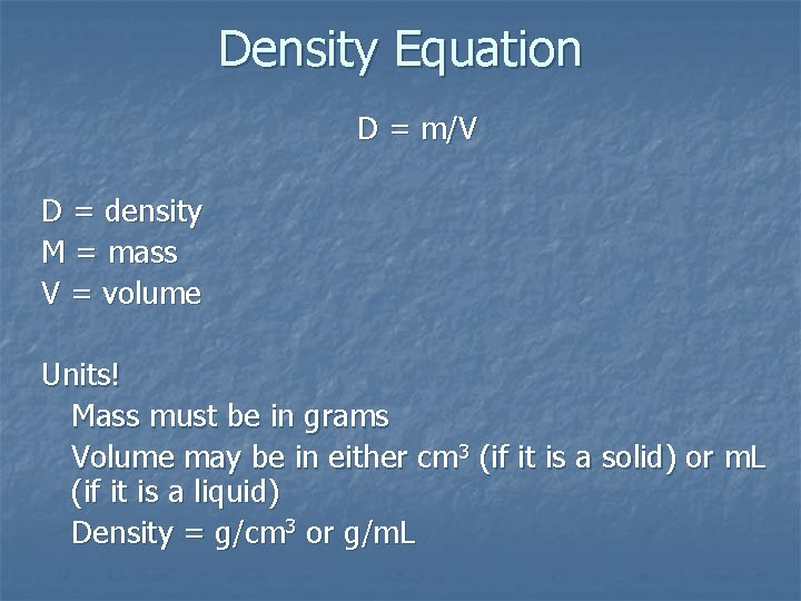 Density Equation D = m/V D = density M = mass V = volume