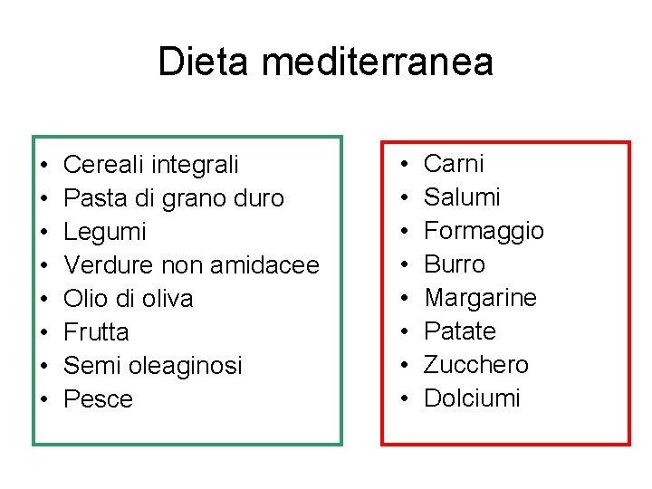 Dieta mediterranea • • Cereali integrali Pasta di grano duro Legumi Verdure non amidacee