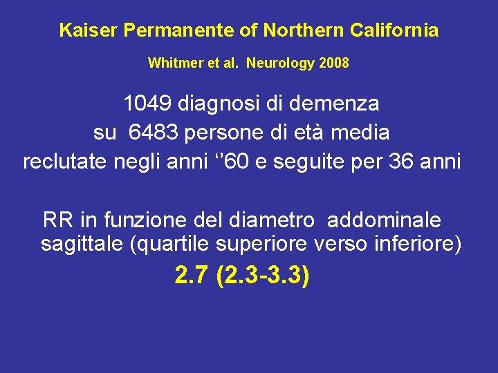 Kaiser Permanente of Northern California Whitmer et al. Neurology 2008 1049 diagnosi di demenza