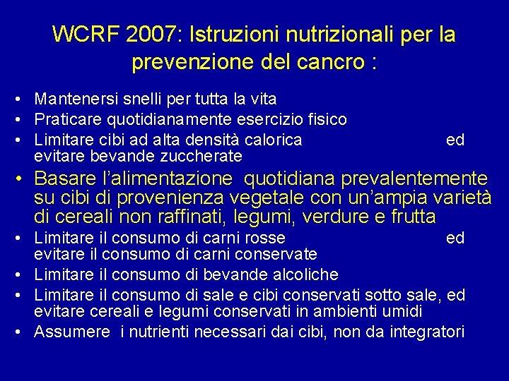 WCRF 2007: Istruzioni nutrizionali per la prevenzione del cancro : • Mantenersi snelli per
