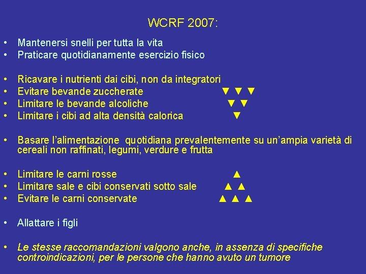 WCRF 2007: • Mantenersi snelli per tutta la vita • Praticare quotidianamente esercizio fisico