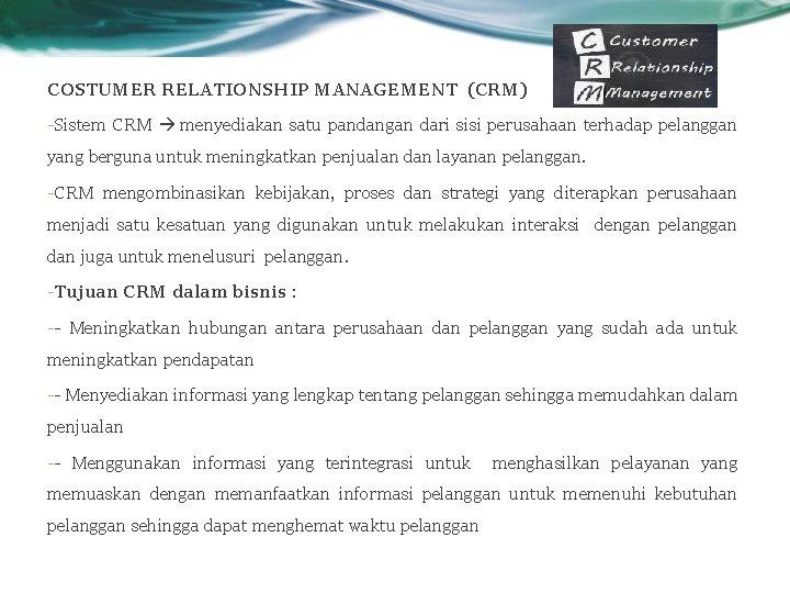 COSTUMER RELATIONSHIP MANAGEMENT (CRM) -Sistem CRM menyediakan satu pandangan dari sisi perusahaan terhadap pelanggan