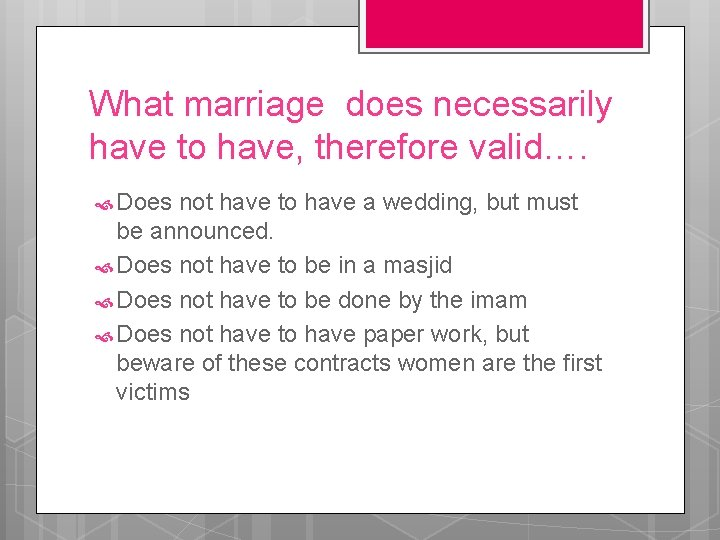 What marriage does necessarily have to have, therefore valid…. Does not have to have