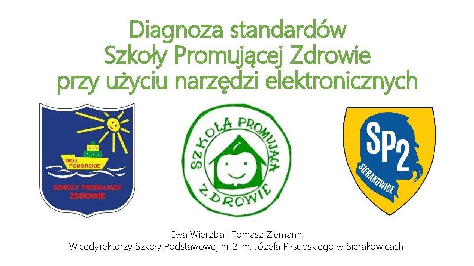 Diagnoza standardów Szkoły Promującej Zdrowie przy użyciu narzędzi elektronicznych Ewa Wierzba i Tomasz Ziemann