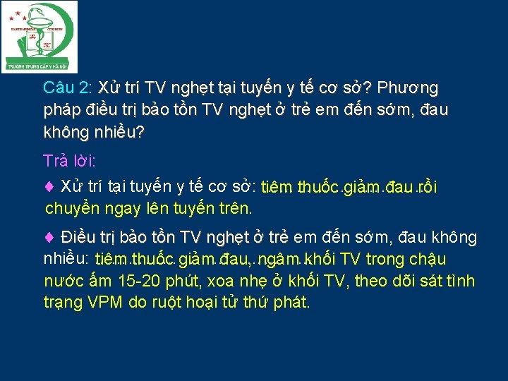 Câu 2: Xử trí TV nghẹt tại tuyến y tế cơ sở? Phương pháp