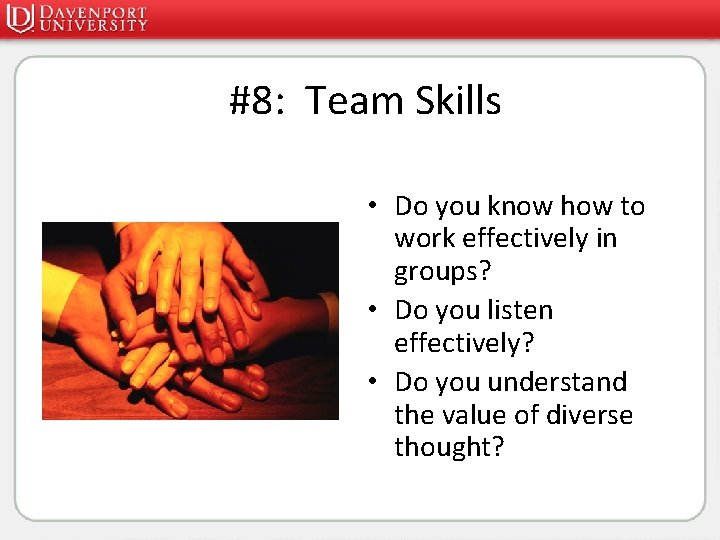 #8: Team Skills • Do you know how to work effectively in groups? •