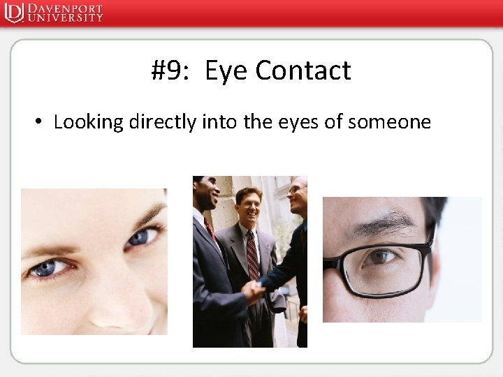 #9: Eye Contact • Looking directly into the eyes of someone