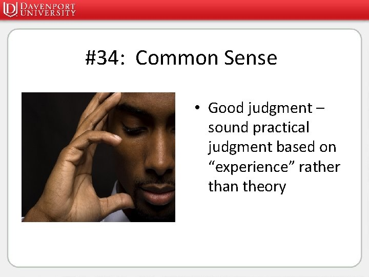 """#34: Common Sense • Good judgment – sound practical judgment based on """"experience"""" rather"""