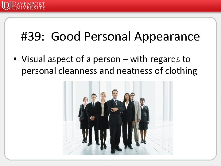 #39: Good Personal Appearance • Visual aspect of a person – with regards to