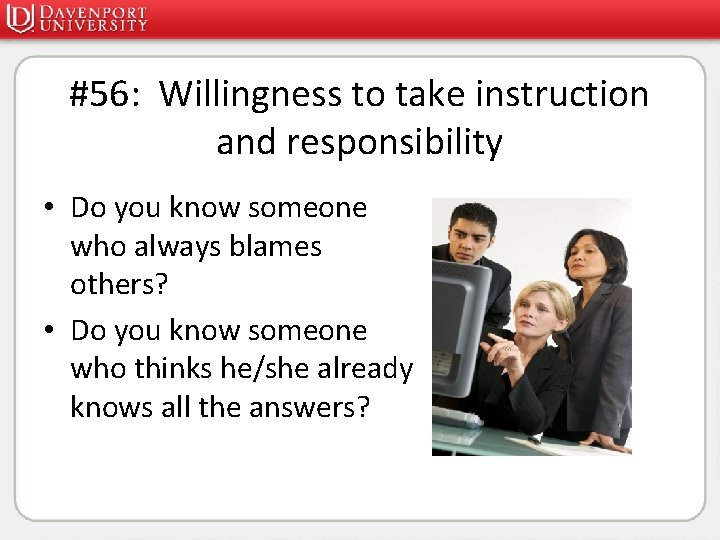 #56: Willingness to take instruction and responsibility • Do you know someone who always