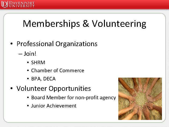Memberships & Volunteering • Professional Organizations – Join! • SHRM • Chamber of Commerce