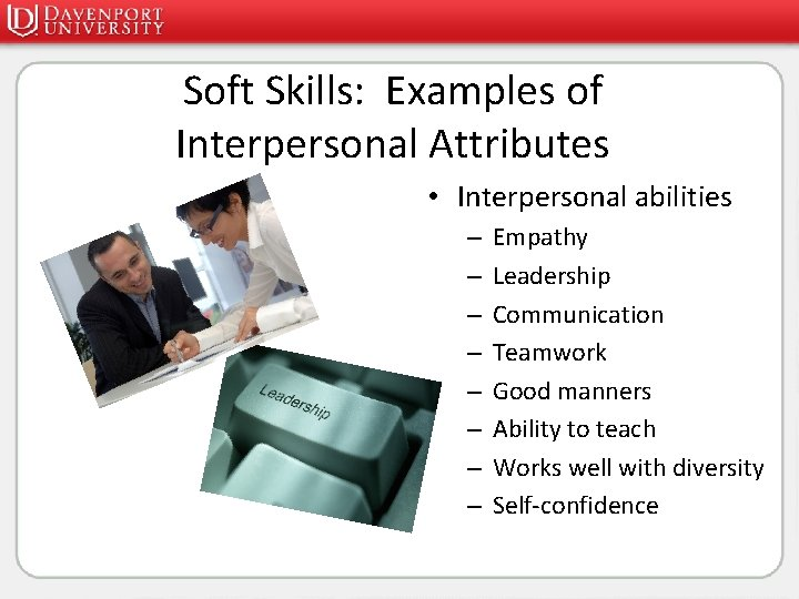 Soft Skills: Examples of Interpersonal Attributes • Interpersonal abilities – – – – Empathy