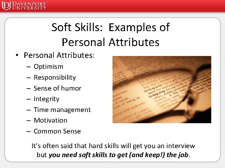 Soft Skills: Examples of Personal Attributes • Personal Attributes: – – – – Optimism