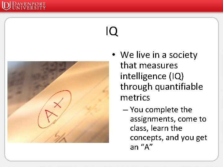 IQ • We live in a society that measures intelligence (IQ) through quantifiable metrics